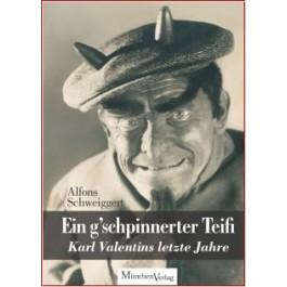Ein g'schpinnerter Teifi - Karl Valentins letze Jahre