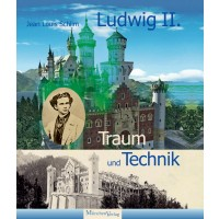 Ludwig II. - Traum und Technik