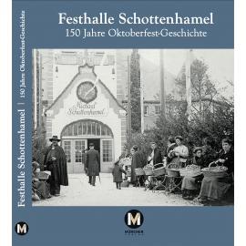 Cover Festhalle Schottenhamel – 150 Jahre Oktoberfest-Geschichte(c)Schottenhamel Familienfotoarchiv