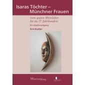 Isaras Töchter - Münchner Frauen vom späten Mittelalter bis zum 17. Jahrhundert